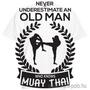 never-underestimate-an-old-man-who-knows-muay-thai